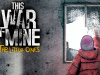 This War of Mine: The Little Ones Developers to Embrace The Gritty Reality of War